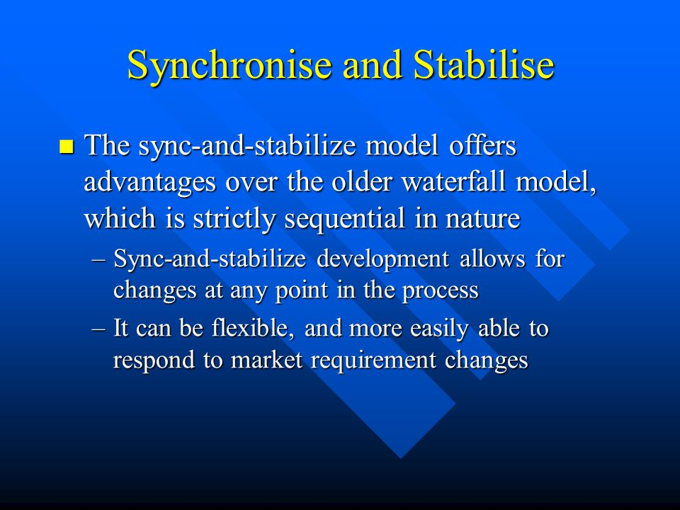 Synchronise and Stabilise The sync-and-stabilize model offers advantages over the older waterfall model, which is strictly sequential in nature The sy