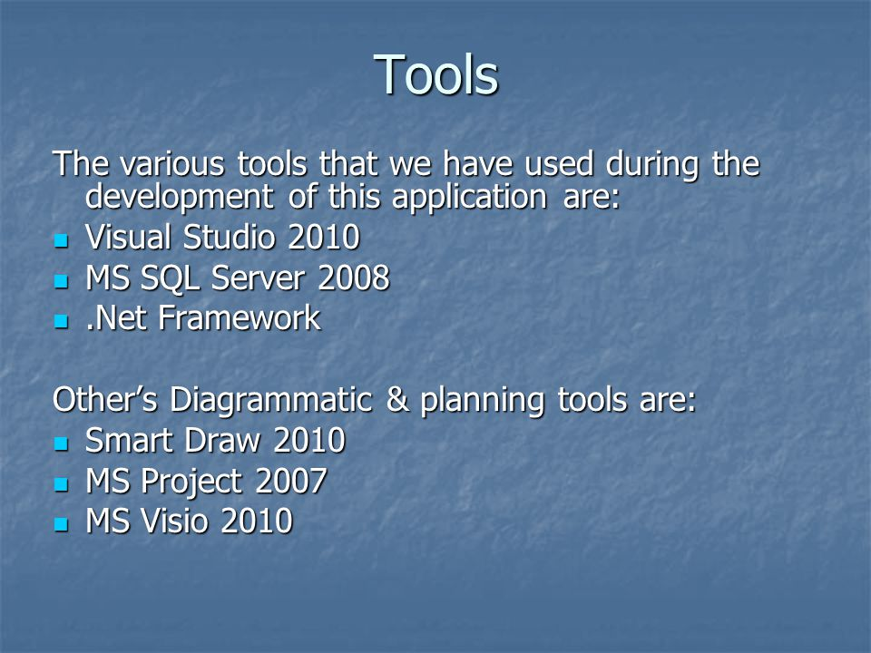 Tools The various tools that we have used during the development of this application are: Visual Studio 2010 Visual Studio 2010 MS SQL Server 2008 MS
