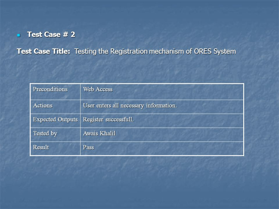 Test Case # 2 Test Case # 2 Test Case Title: Testing the Registration mechanism of ORES System Preconditions Web Access Actions User enters all necess