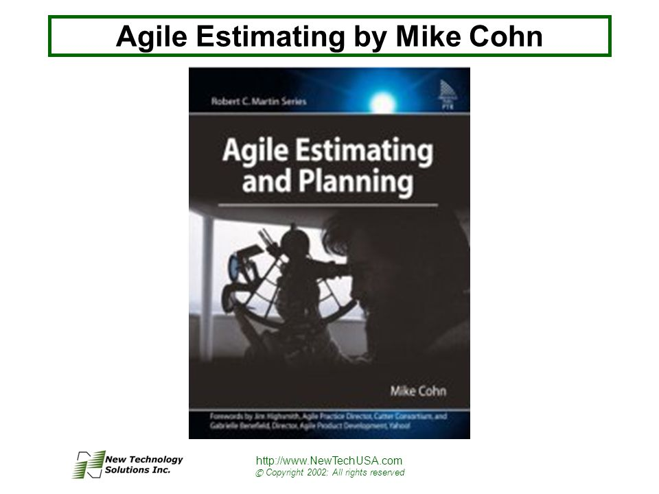 http://www.NewTechUSA.com © Copyright 2002: All rights reserved Agile Estimating by Mike Cohn