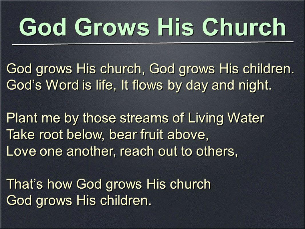 God Grows His Church God grows His church, God grows His children.