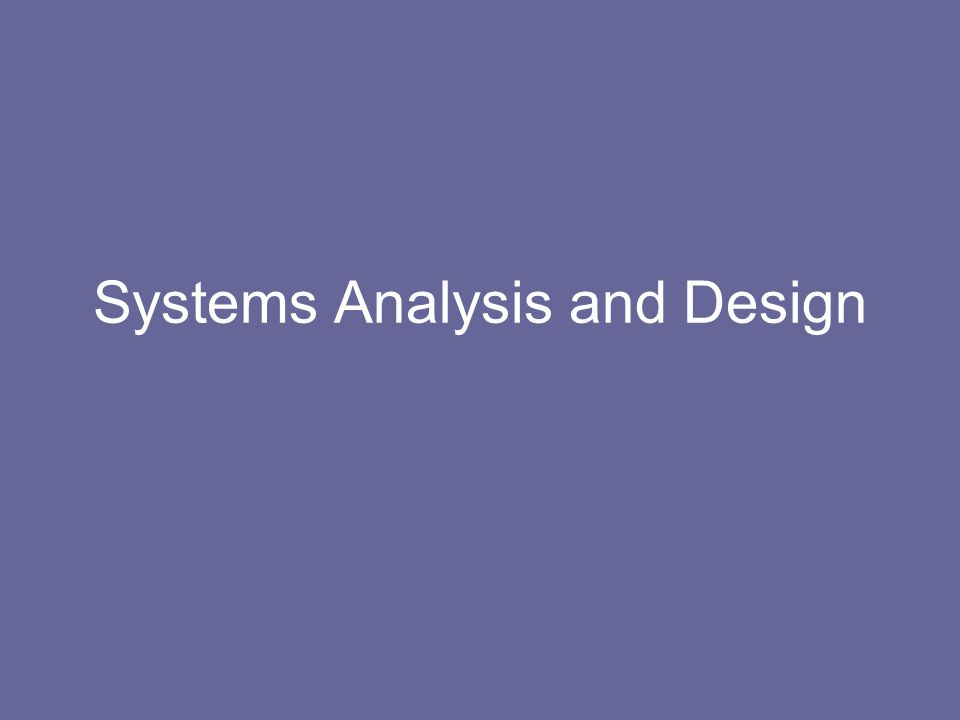 Analysis Two major parts: –S–Study of the existing system –A–A more detailed look at the requirements –G–Gap analysis between existing and required system Deliverable – Requirements Specification –W–What we are going to do