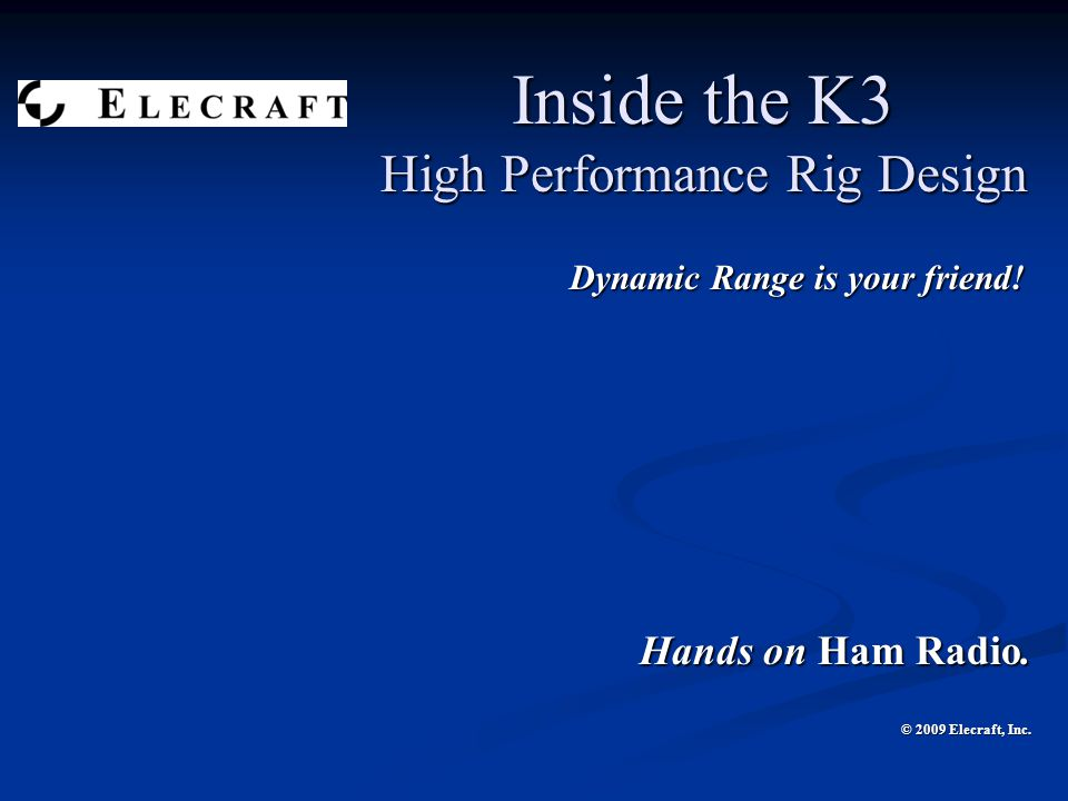 Inside the K3 High Performance Rig Design Dynamic Range is your friend.