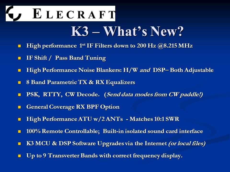 K3 – What's New? High performance 1 st IF Filters down to 200 Hz @8.215 MHz High performance 1 st IF Filters down to 200 Hz @8.215 MHz IF Shift / Pass