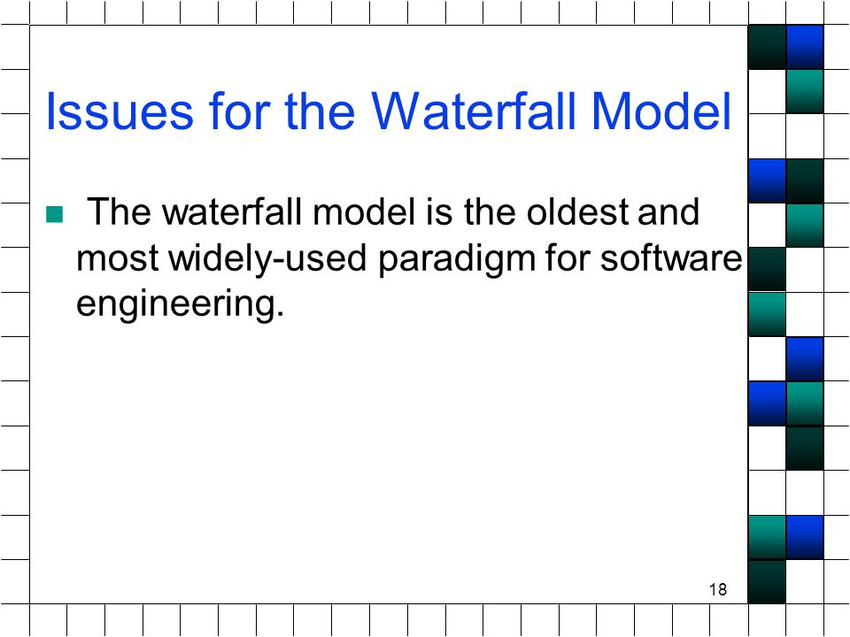 18 Issues for the Waterfall Model The waterfall model is the oldest and most widely-used paradigm for software engineering.