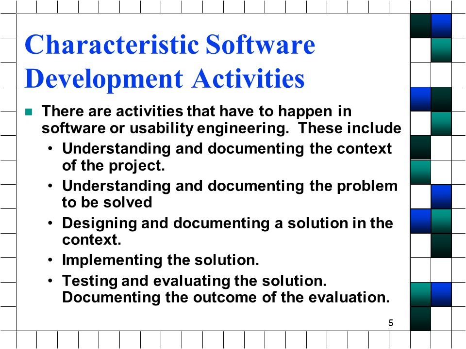 5 Characteristic Software Development Activities There are activities that have to happen in software or usability engineering.