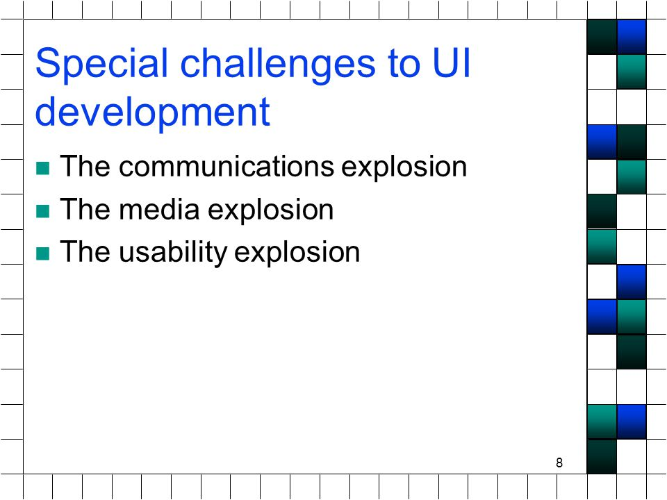 8 Special challenges to UI development The communications explosion The media explosion The usability explosion