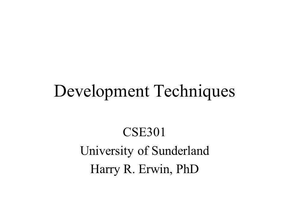 Development Techniques CSE301 University of Sunderland Harry R. Erwin, PhD