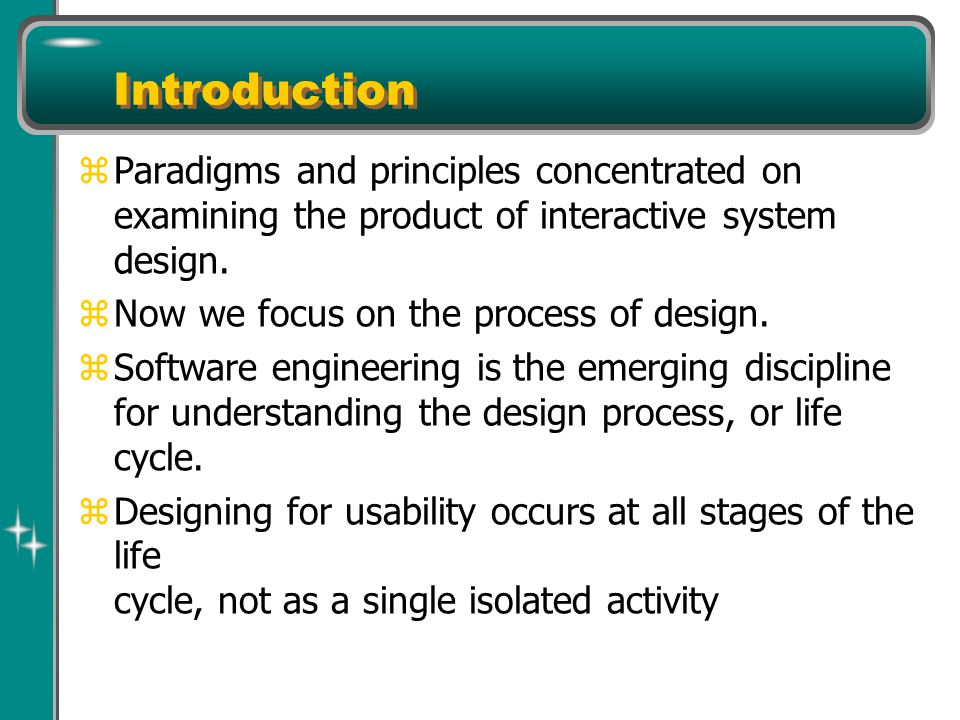 Introduction z Paradigms and principles concentrated on examining the product of interactive system design.