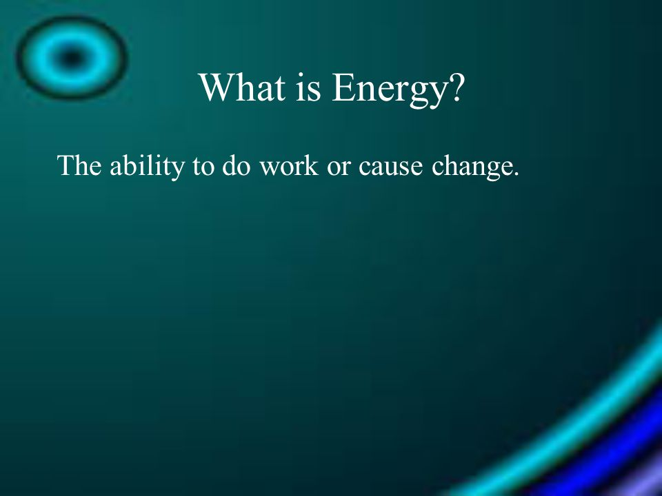 The ability to do work or cause change.