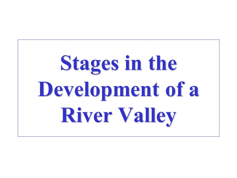The river cuts downward to form a 'V'shaped valley. The river starts to meander