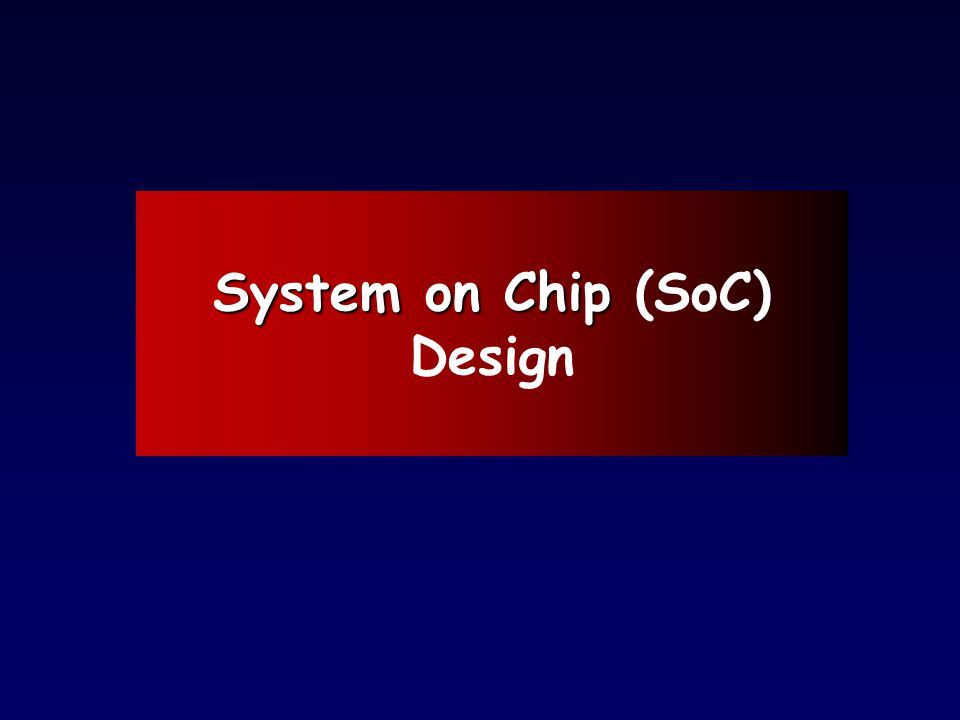 System on Chip System on Chip (SoC) Design