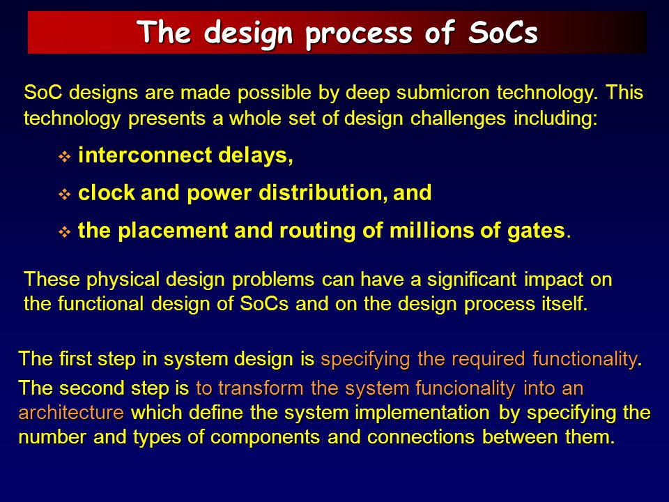 The design process of SoCs SoC designs are made possible by deep submicron technology. This technology presents a whole set of design challenges inclu