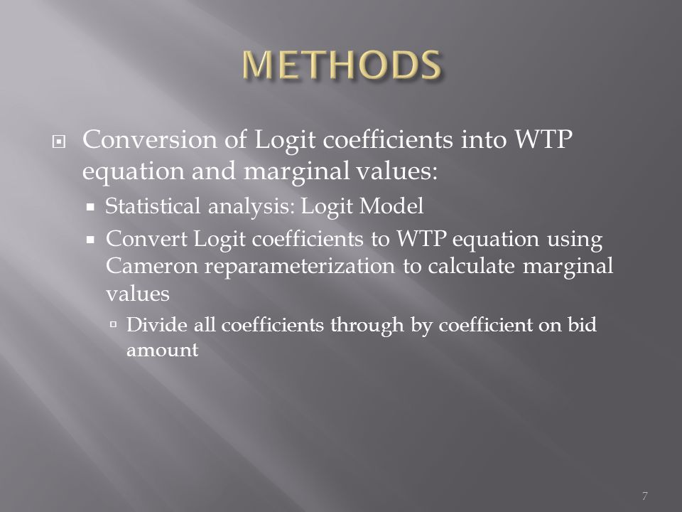  Conversion of Logit coefficients into WTP equation and marginal values:  Statistical analysis: Logit Model  Convert Logit coefficients to WTP equation using Cameron reparameterization to calculate marginal values  Divide all coefficients through by coefficient on bid amount 7