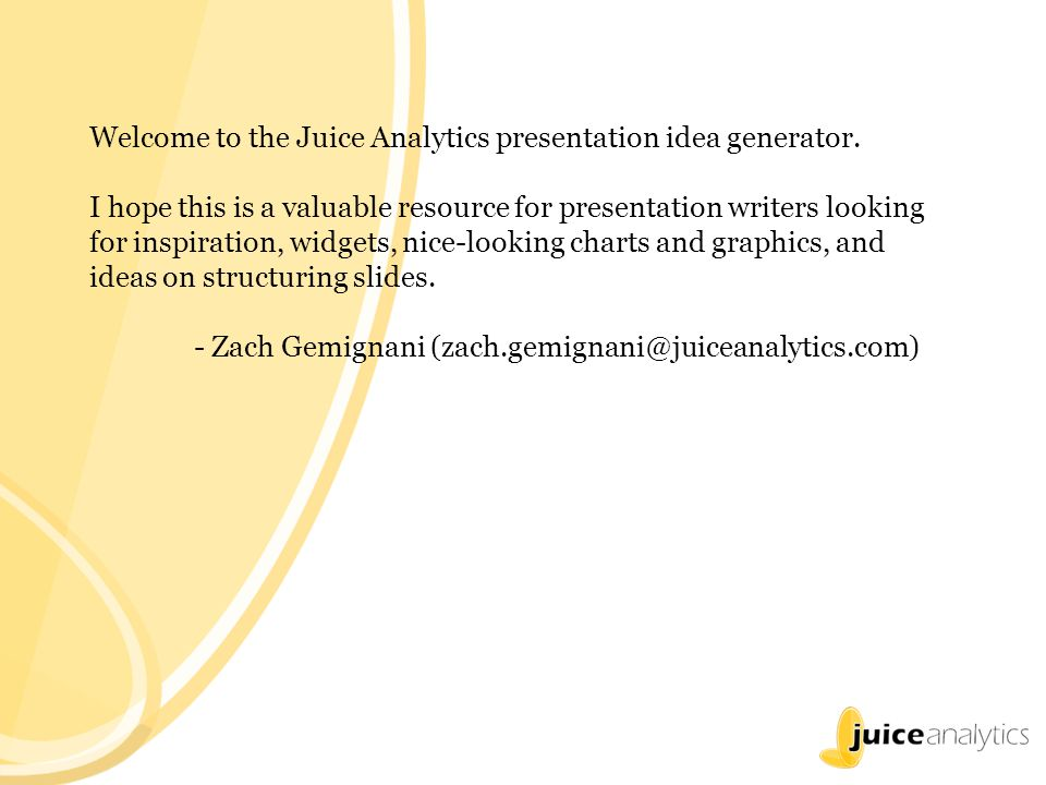 Welcome to the Juice Analytics presentation idea generator.