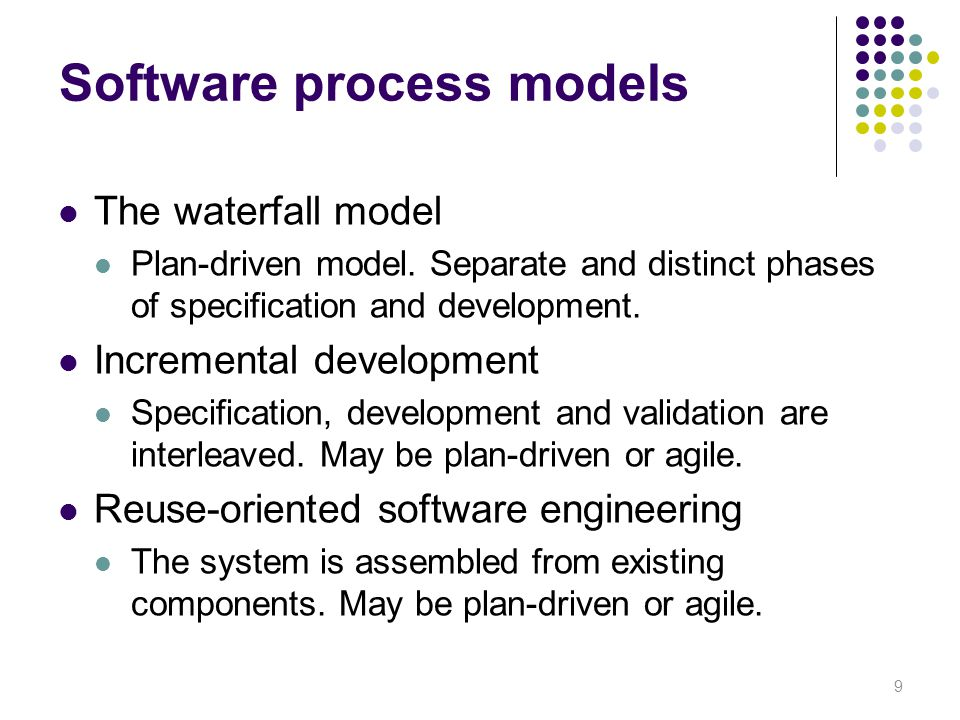 Software process models The waterfall model Plan-driven model. Separate and distinct phases of specification and development. Incremental development