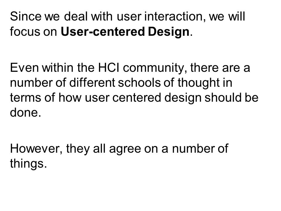 What HCI schools agree on in terms of user centered design: 1) the design should involve users as much as possible and let them influence the design.
