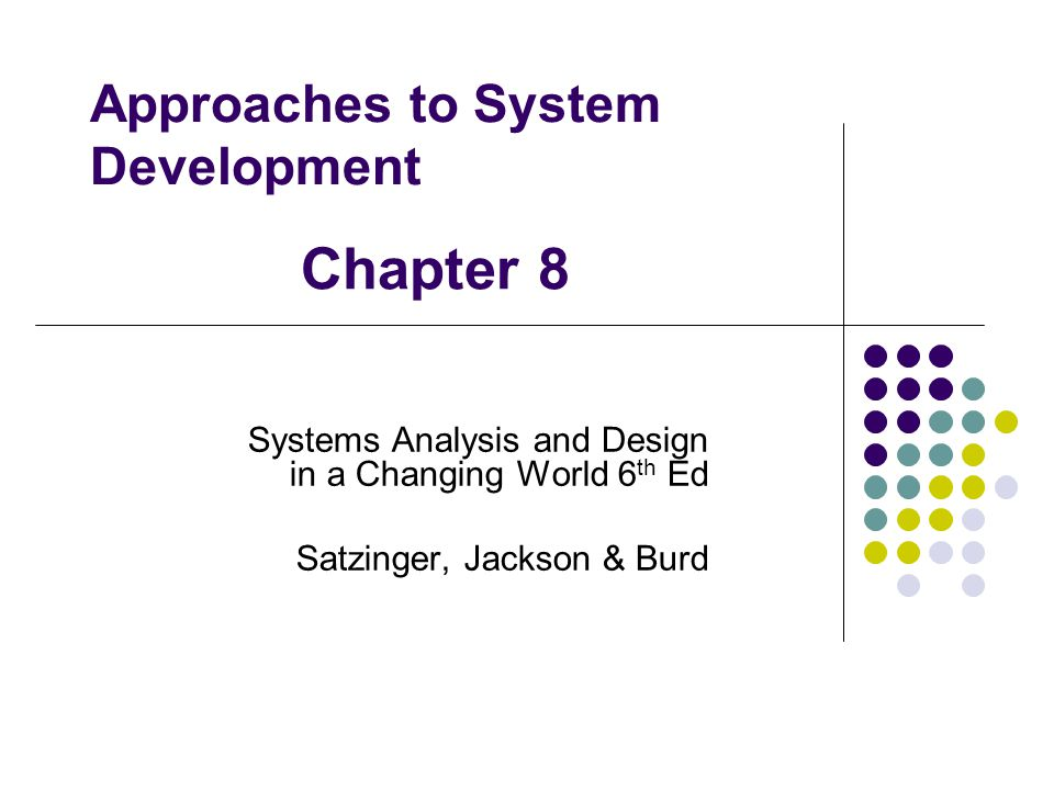 Approaches to System Development Systems Analysis and Design in a Changing World 6 th Ed Satzinger, Jackson & Burd Chapter 8