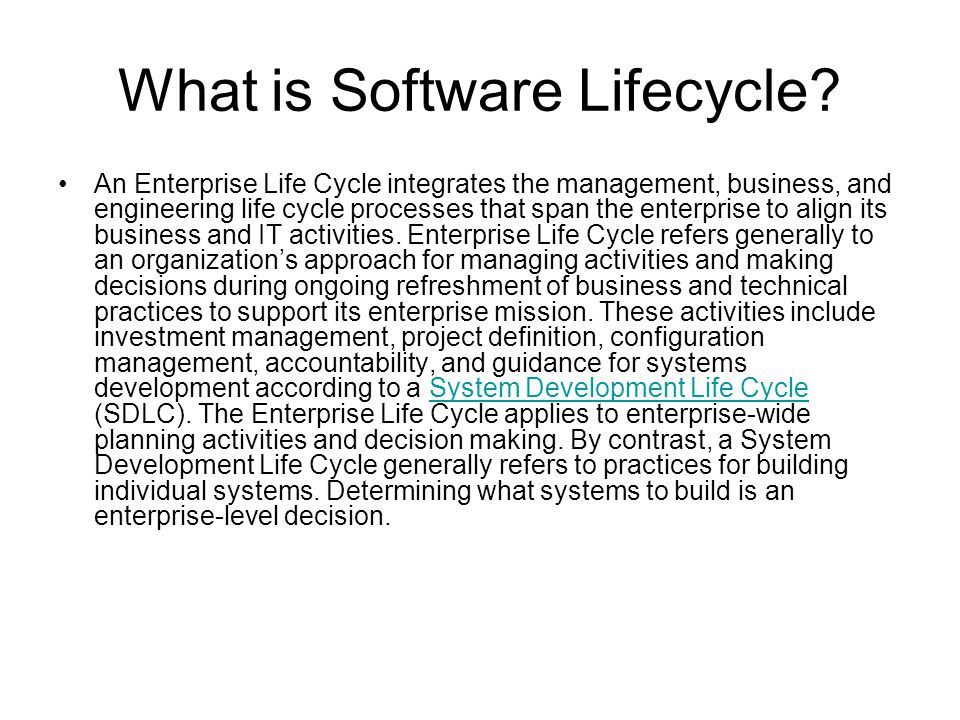What is Software Lifecycle? An Enterprise Life Cycle integrates the management, business, and engineering life cycle processes that span the enterpris