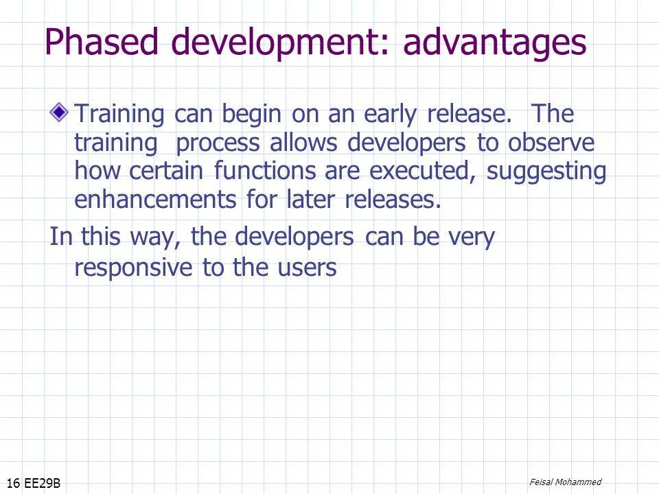 16 EE29B Feisal Mohammed Phased development: advantages Training can begin on an early release.