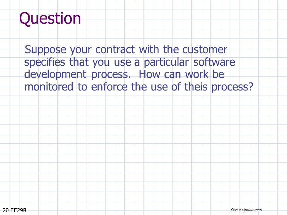 20 EE29B Feisal Mohammed Question Suppose your contract with the customer specifies that you use a particular software development process.