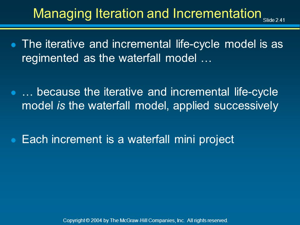 Slide 2.41 Copyright © 2004 by The McGraw-Hill Companies, Inc. All rights reserved. Managing Iteration and Incrementation l The iterative and incremen