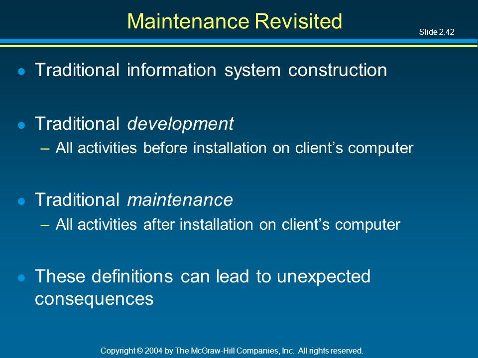 Slide 2.42 Copyright © 2004 by The McGraw-Hill Companies, Inc. All rights reserved. Maintenance Revisited l Traditional information system constructio