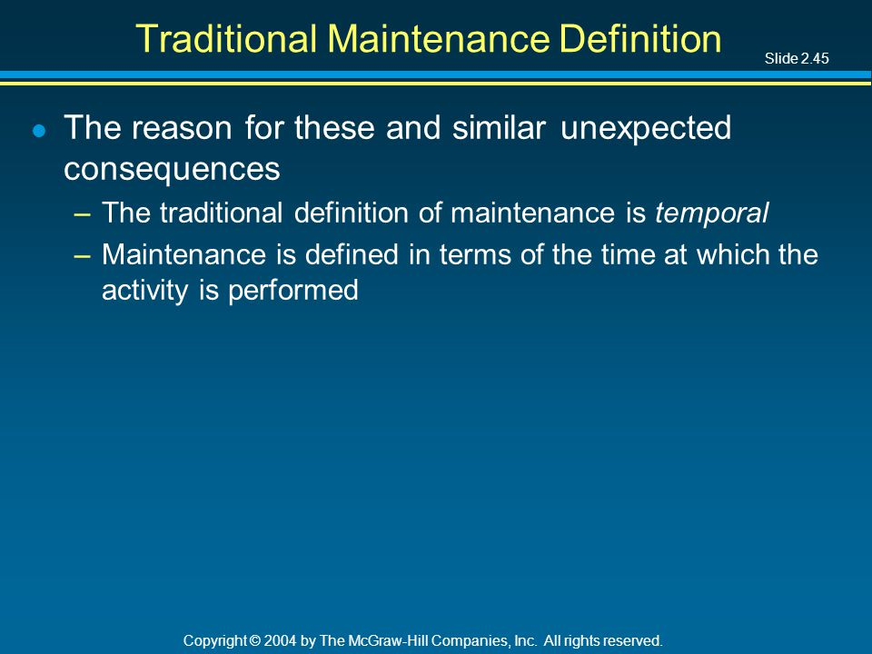 Slide 2.45 Copyright © 2004 by The McGraw-Hill Companies, Inc. All rights reserved. Traditional Maintenance Definition l The reason for these and simi