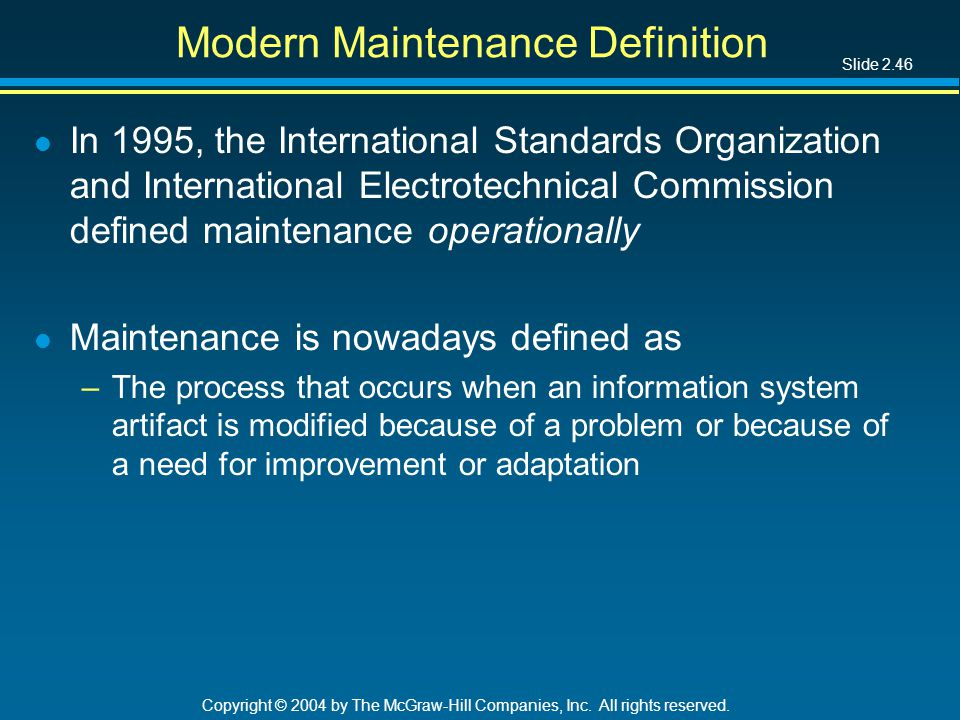 Slide 2.46 Copyright © 2004 by The McGraw-Hill Companies, Inc. All rights reserved. Modern Maintenance Definition l In 1995, the International Standar