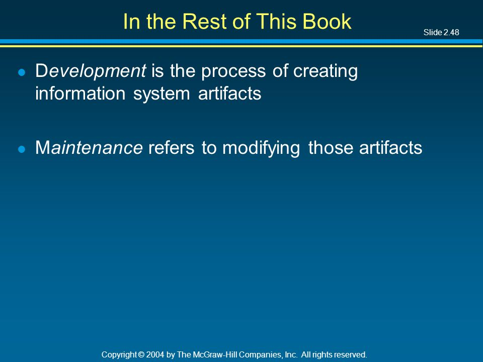 Slide 2.48 Copyright © 2004 by The McGraw-Hill Companies, Inc. All rights reserved. In the Rest of This Book l Development is the process of creating