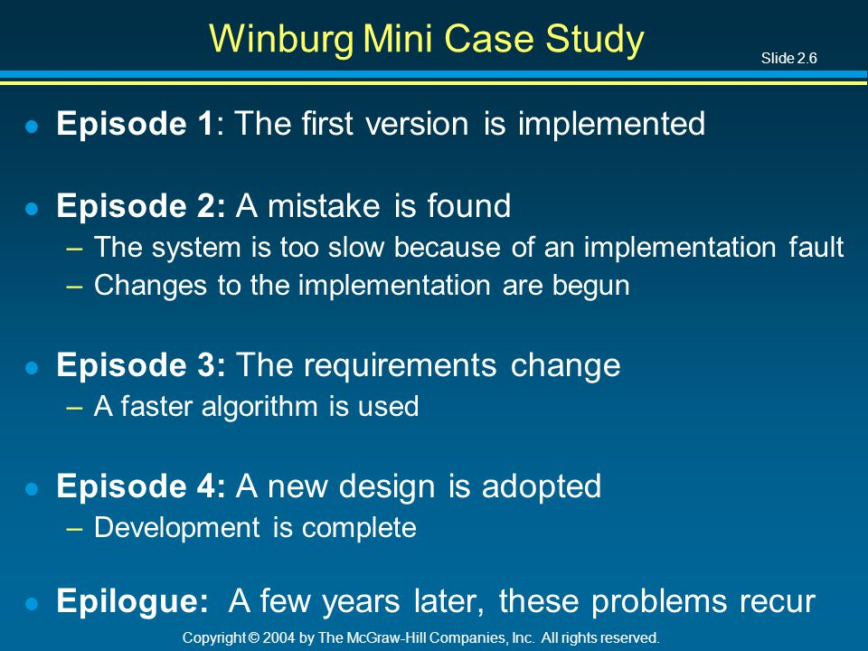 Slide 2.6 Copyright © 2004 by The McGraw-Hill Companies, Inc. All rights reserved. Winburg Mini Case Study l Episode 1: The first version is implement