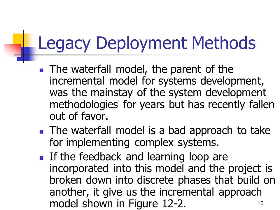10 Legacy Deployment Methods The waterfall model, the parent of the incremental model for systems development, was the mainstay of the system developm