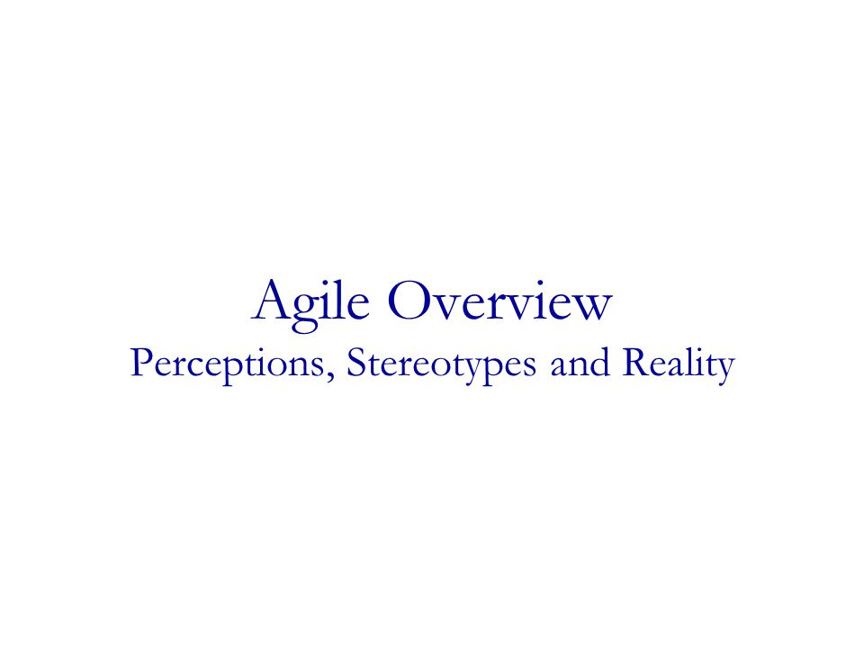 Agile Overview Perceptions, Stereotypes and Reality