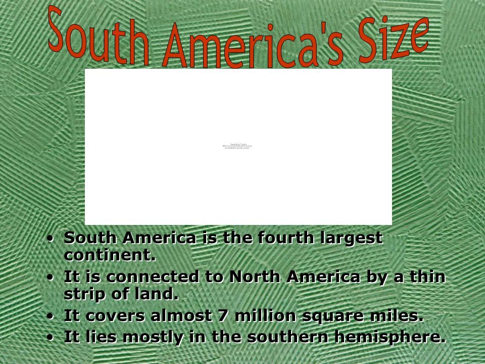South America is the fourth largest continent.