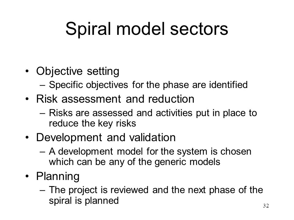 32 Spiral model sectors Objective setting –Specific objectives for the phase are identified Risk assessment and reduction –Risks are assessed and acti