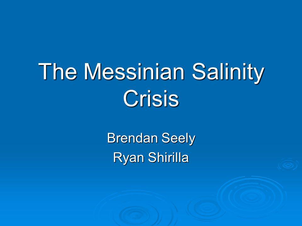 The Messinian Salinity Crisis Brendan Seely Ryan Shirilla
