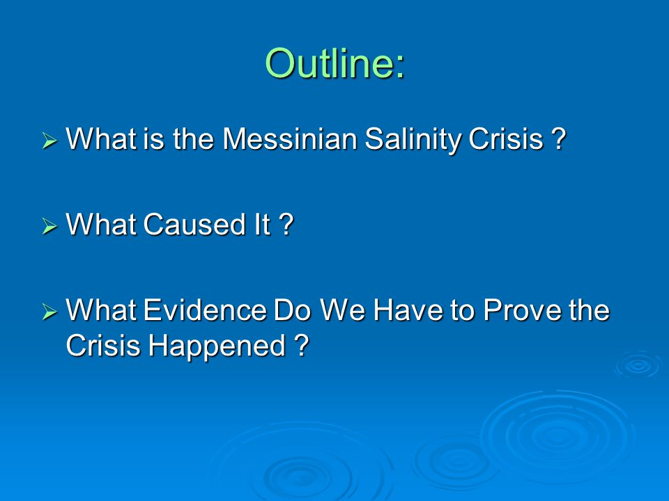 Outline:  What is the Messinian Salinity Crisis .