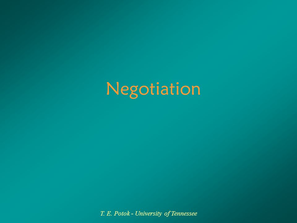 T. E. Potok - University of Tennessee Negotiation