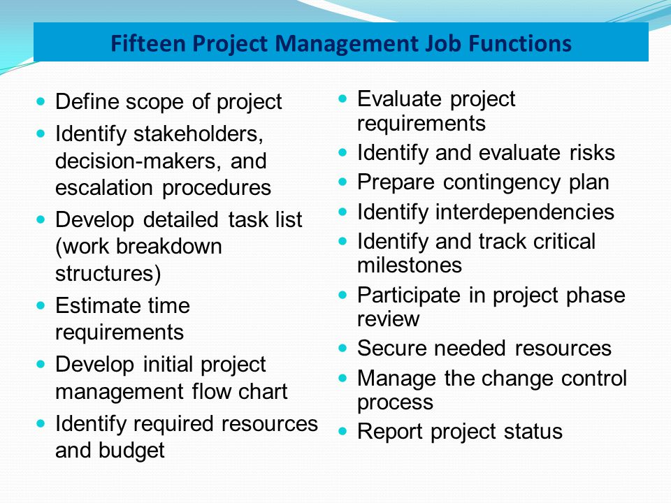 Define scope of project Identify stakeholders, decision-makers, and escalation procedures Develop detailed task list (work breakdown structures) Estim