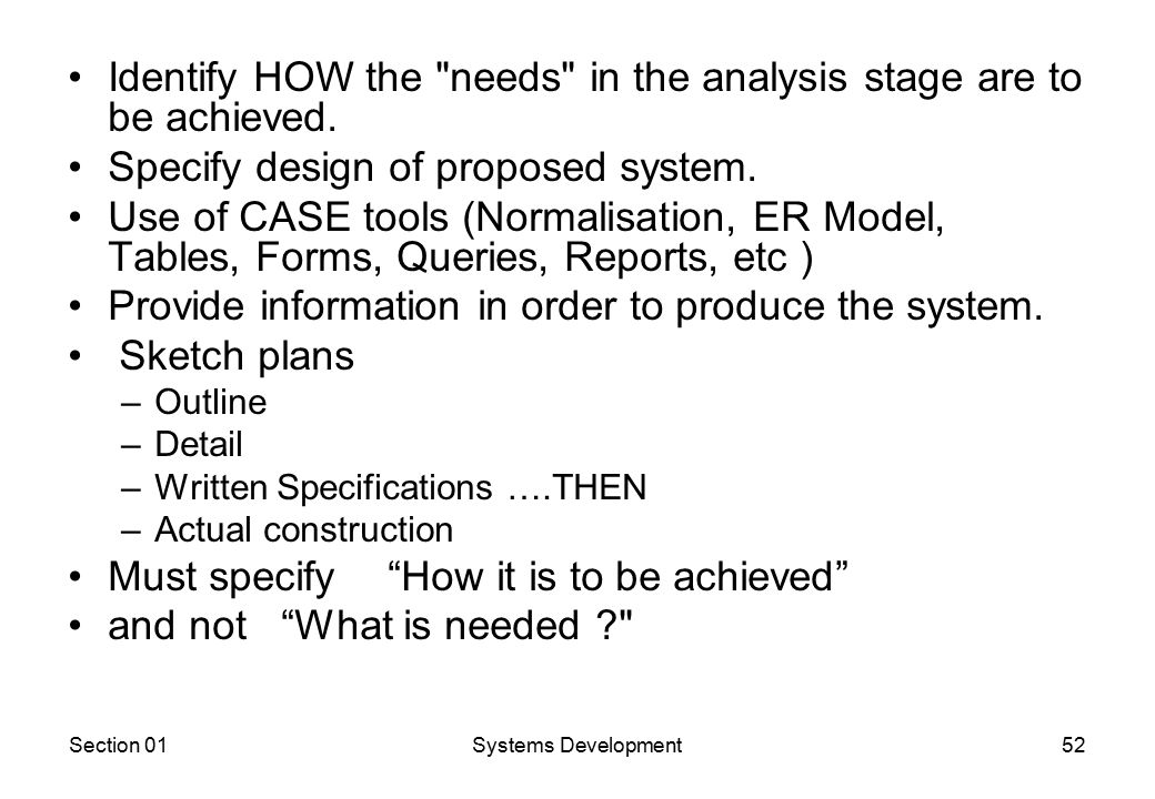 Section 01Systems Development52 Identify HOW the needs in the analysis stage are to be achieved.