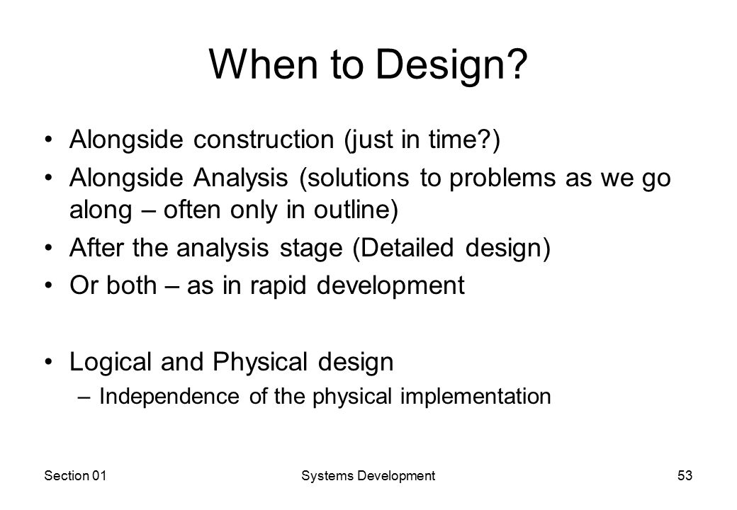 Section 01Systems Development53 When to Design.