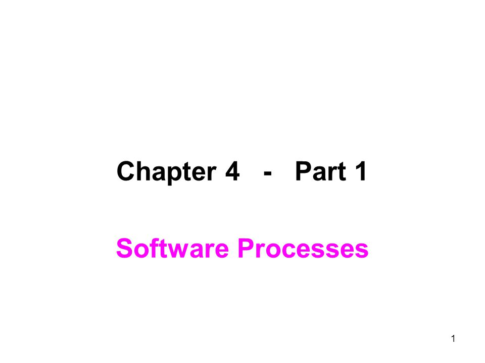 1 Chapter 4 - Part 1 Software Processes