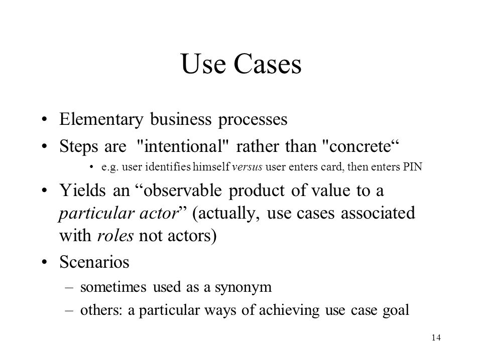 14 Use Cases Elementary business processes Steps are intentional rather than concrete e.g.