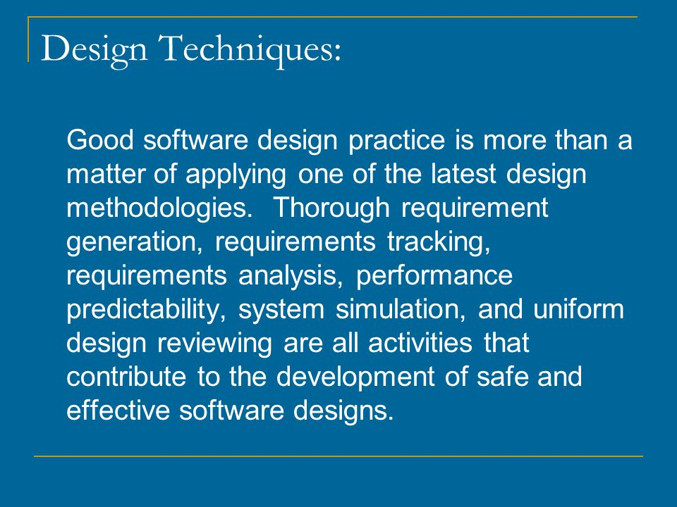 Design Techniques: Good software design practice is more than a matter of applying one of the latest design methodologies.