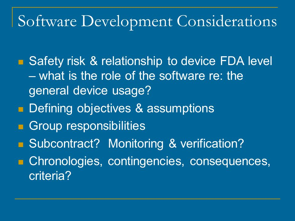 Software Development Considerations Safety risk & relationship to device FDA level – what is the role of the software re: the general device usage.