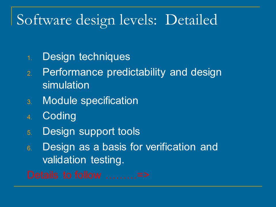 Software design levels: Detailed 1. Design techniques 2.