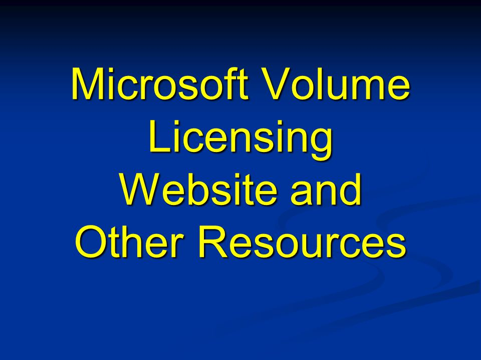 Microsoft Volume Licensing Website and Other Resources
