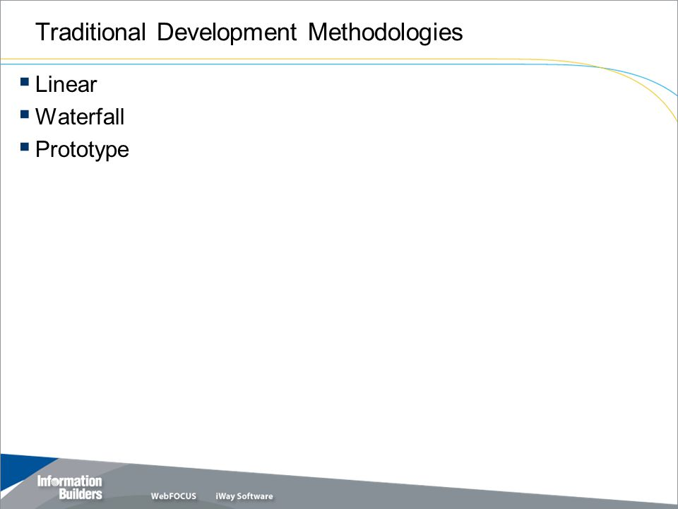 Traditional Development Methodologies  Linear  Waterfall  Prototype