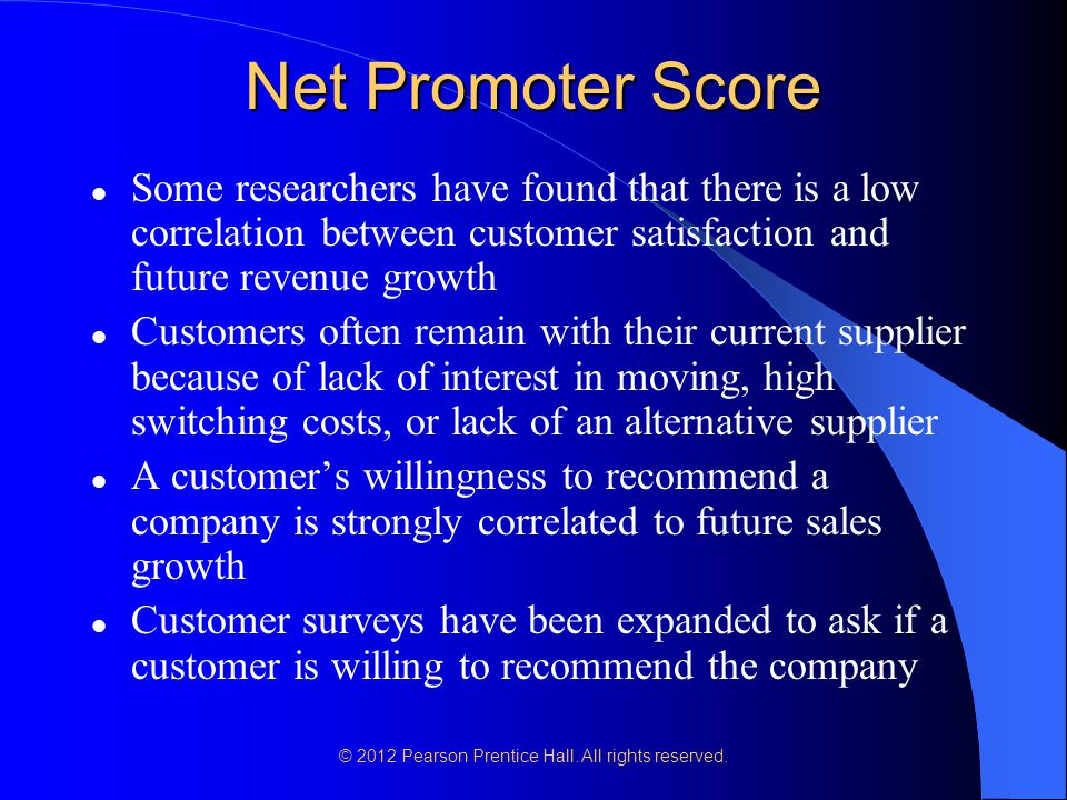 © 2012 Pearson Prentice Hall. All rights reserved. Net Promoter Score Some researchers have found that there is a low correlation between customer sat
