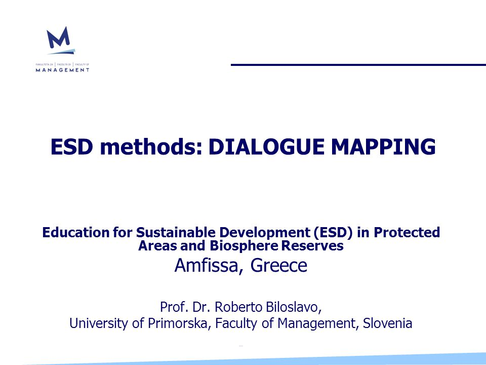 ESD methods: DIALOGUE MAPPING Education for Sustainable Development (ESD) in Protected Areas and Biosphere Reserves Amfissa, Greece Prof.